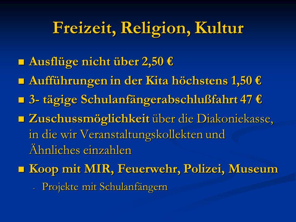 Freizeit, Religion, Kultur Ausflüge nicht über 2,50 Ausflüge nicht über 2,50 Aufführungen in der Kita höchstens 1,50 Aufführungen in der Kita höchsten