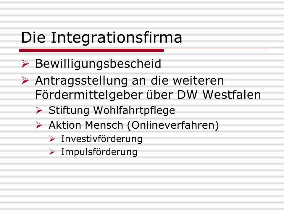 Die Integrationsfirma Bewilligungsbescheid Antragsstellung an die weiteren Fördermittelgeber über DW Westfalen Stiftung Wohlfahrtpflege Aktion Mensch