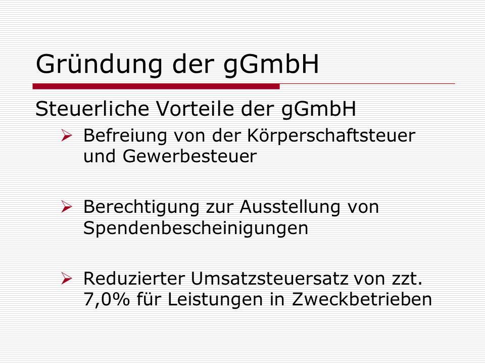 Gründung der gGmbH Steuerliche Vorteile der gGmbH Befreiung von der Körperschaftsteuer und Gewerbesteuer Berechtigung zur Ausstellung von Spendenbesch