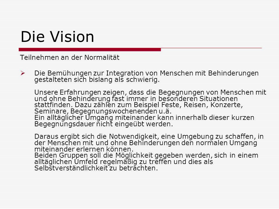 Die Vision Teilnehmen an der Normalität Die Bemühungen zur Integration von Menschen mit Behinderungen gestalteten sich bislang als schwierig. Unsere E