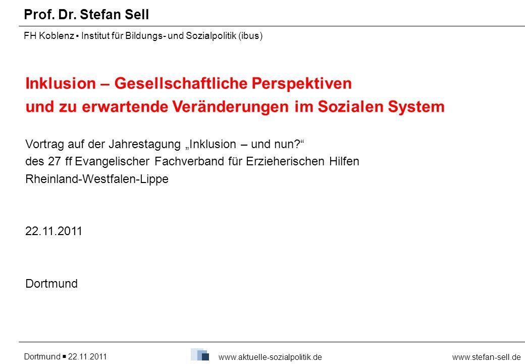 Dortmund 22.11.2011www.stefan-sell.de www.aktuelle-sozialpolitik.de Prof. Dr. Stefan Sell FH Koblenz Institut für Bildungs- und Sozialpolitik (ibus) I