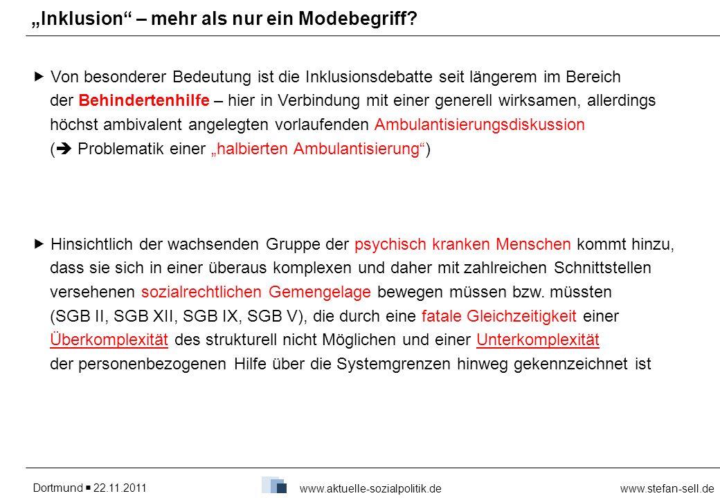 Dortmund 22.11.2011www.stefan-sell.de www.aktuelle-sozialpolitik.de Inklusion – mehr als nur ein Modebegriff? Von besonderer Bedeutung ist die Inklusi