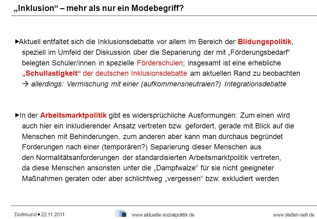 Dortmund 22.11.2011www.stefan-sell.de www.aktuelle-sozialpolitik.de Aktuell entfaltet sich die Inklusionsdebatte vor allem im Bereich der Bildungspoli