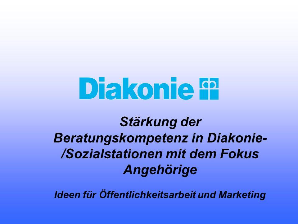 Stärkung der Beratungskompetenz in Diakonie- /Sozialstationen mit dem Fokus Angehörige Ideen für Öffentlichkeitsarbeit und Marketing