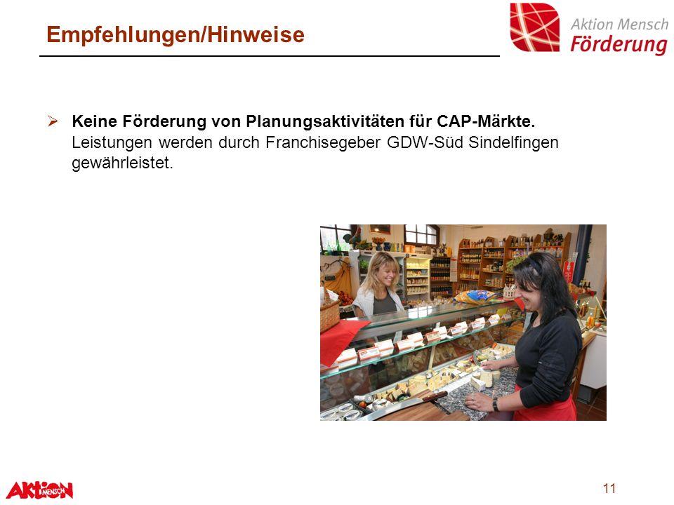 11 Empfehlungen/Hinweise Keine Förderung von Planungsaktivitäten für CAP-Märkte. Leistungen werden durch Franchisegeber GDW-Süd Sindelfingen gewährlei