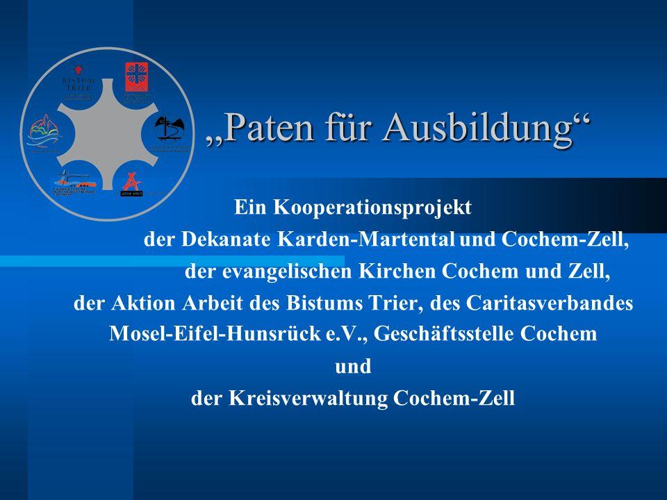 Paten für Ausbildung Paten für Ausbildung Ein Kooperationsprojekt der Dekanate Karden-Martental und Cochem-Zell, der evangelischen Kirchen Cochem und