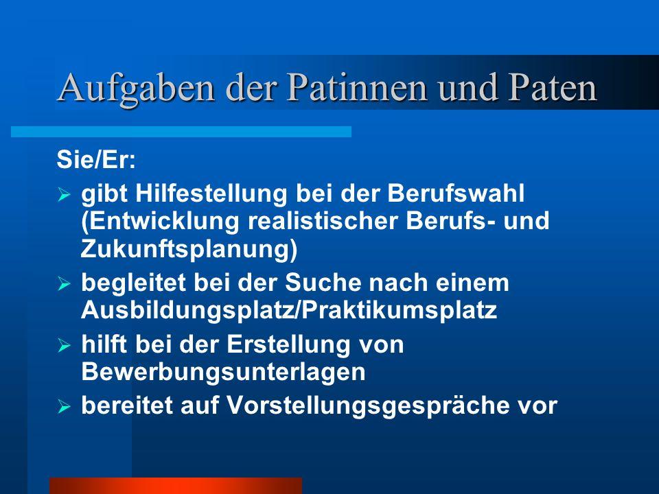 Aufgaben der Patinnen und Paten Sie/Er: unterstützt im schulischen Bereich, z.