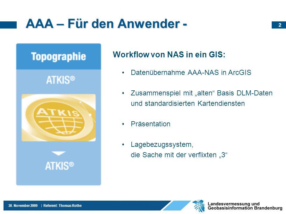 2 30. November 2009 Referent: Thomas Rothe AAA – Für den Anwender - Workflow von NAS in ein GIS: Datenübernahme AAA-NAS in ArcGIS Zusammenspiel mit al