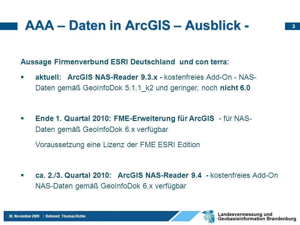 3 30. November 2009 Referent: Thomas Rothe AAA – Daten in ArcGIS – Ausblick - Aussage Firmenverbund ESRI Deutschland und con terra: aktuell: ArcGIS NA