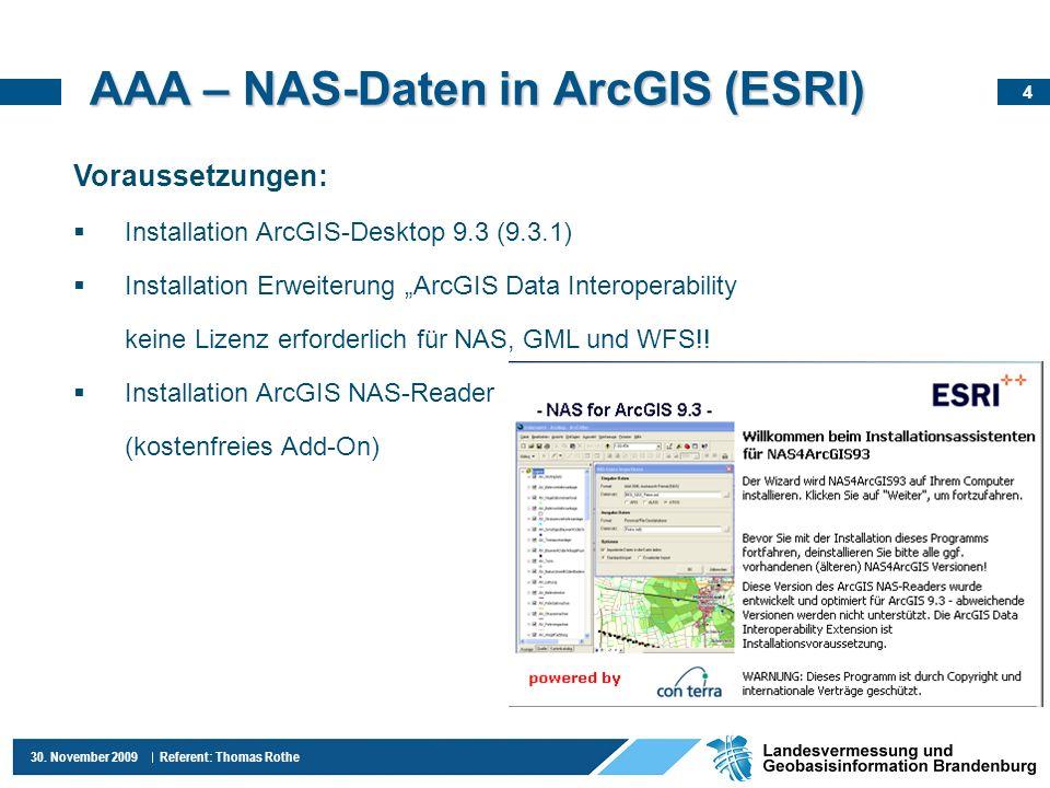 4 30. November 2009 Referent: Thomas Rothe AAA – NAS-Daten in ArcGIS (ESRI) Voraussetzungen: Installation ArcGIS-Desktop 9.3 (9.3.1) Installation Erwe