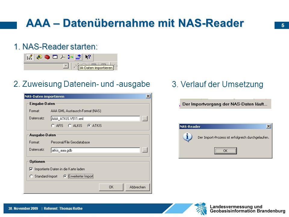 5 30. November 2009 Referent: Thomas Rothe AAA – Datenübernahme mit NAS-Reader 1. NAS-Reader starten: 2. Zuweisung Datenein- und -ausgabe 3. Verlauf d