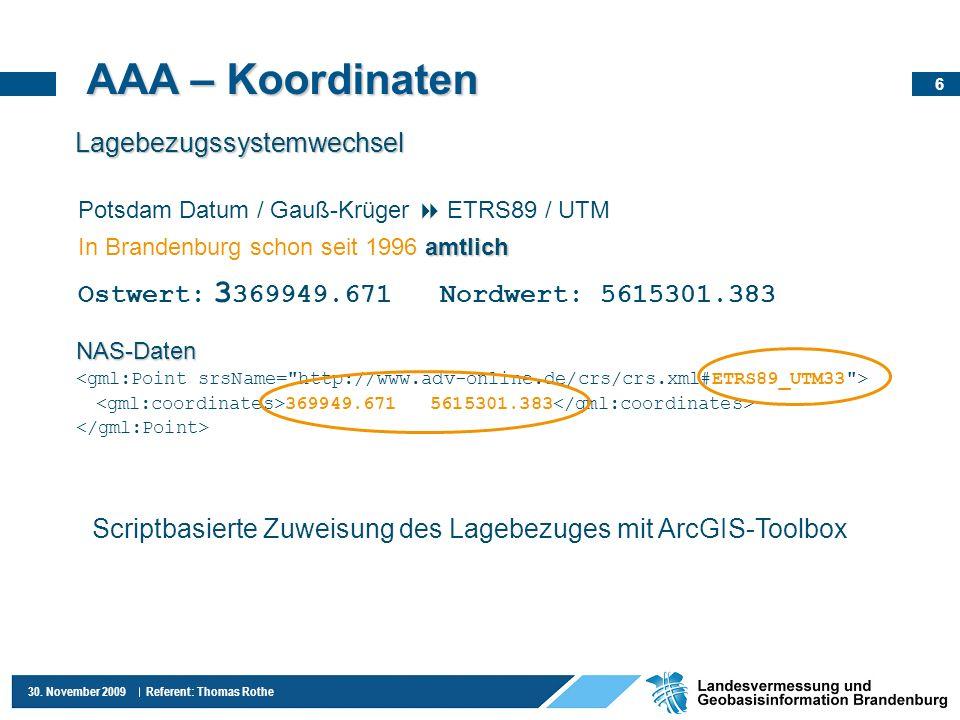 6 30. November 2009 Referent: Thomas Rothe NAS-Daten 369949.671 5615301.383 AAA – Koordinaten Lagebezugssystemwechsel Potsdam Datum / Gauß-Krüger ETRS