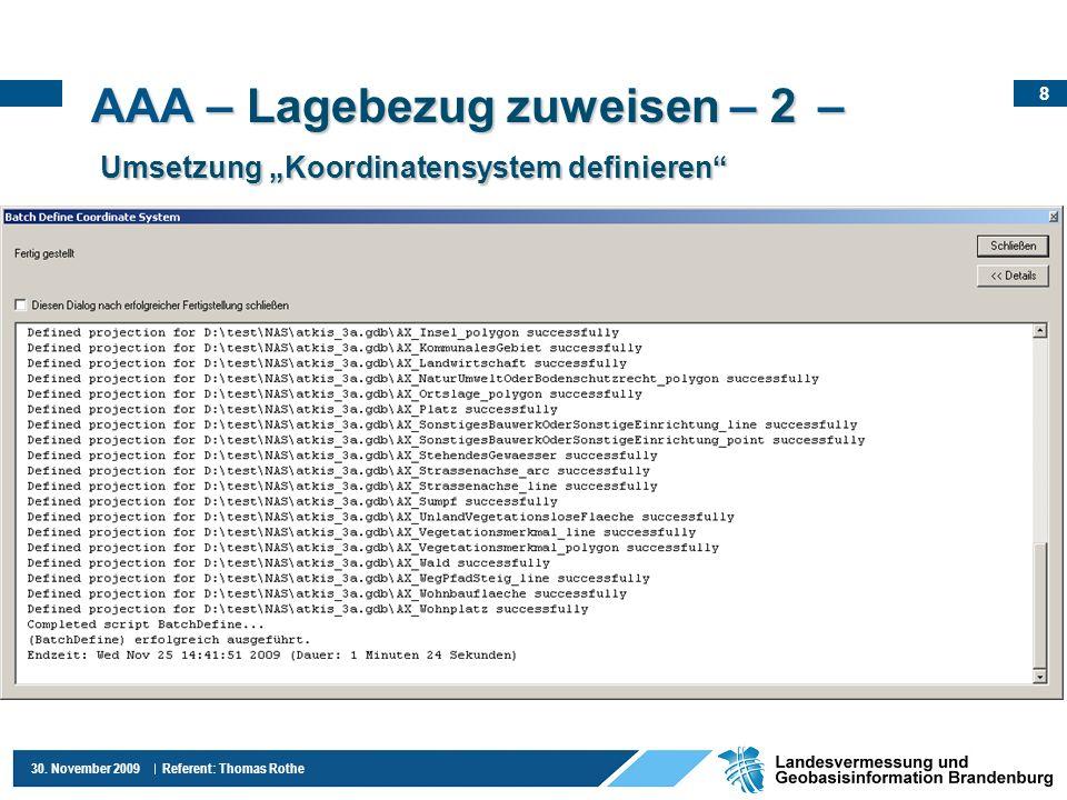 8 30. November 2009 Referent: Thomas Rothe AAA – Lagebezug zuweisen – 2 – Umsetzung Koordinatensystem definieren