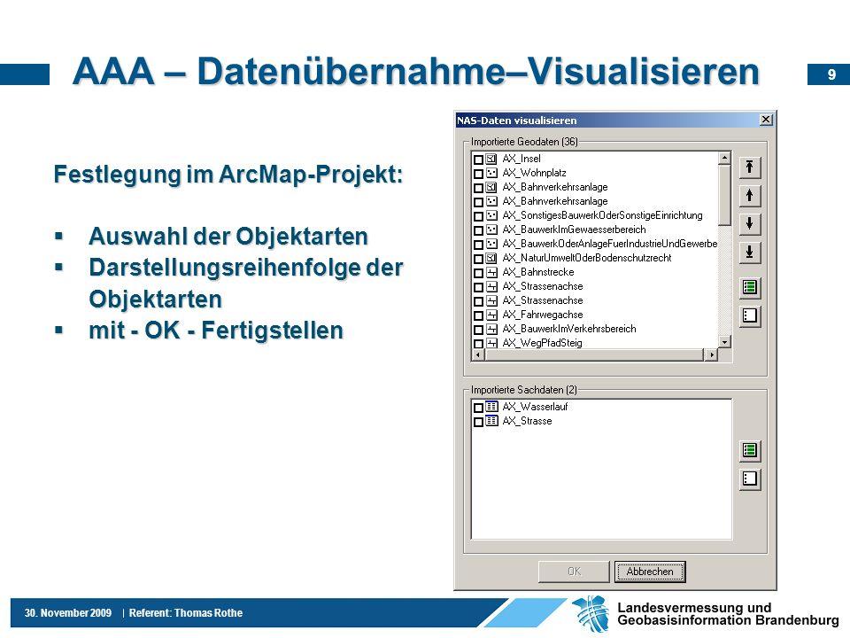 9 30. November 2009 Referent: Thomas Rothe AAA – Datenübernahme–Visualisieren Festlegung im ArcMap-Projekt: Auswahl der Objektarten Auswahl der Objekt
