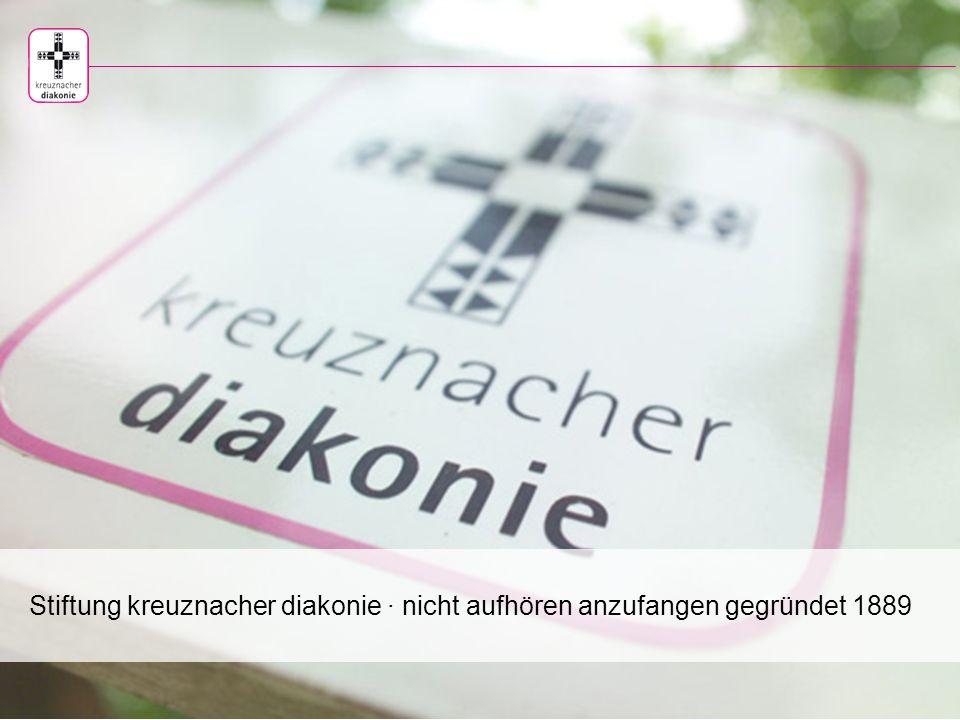 www.kreuznacherdiakonie.de Gründung 1889 II.