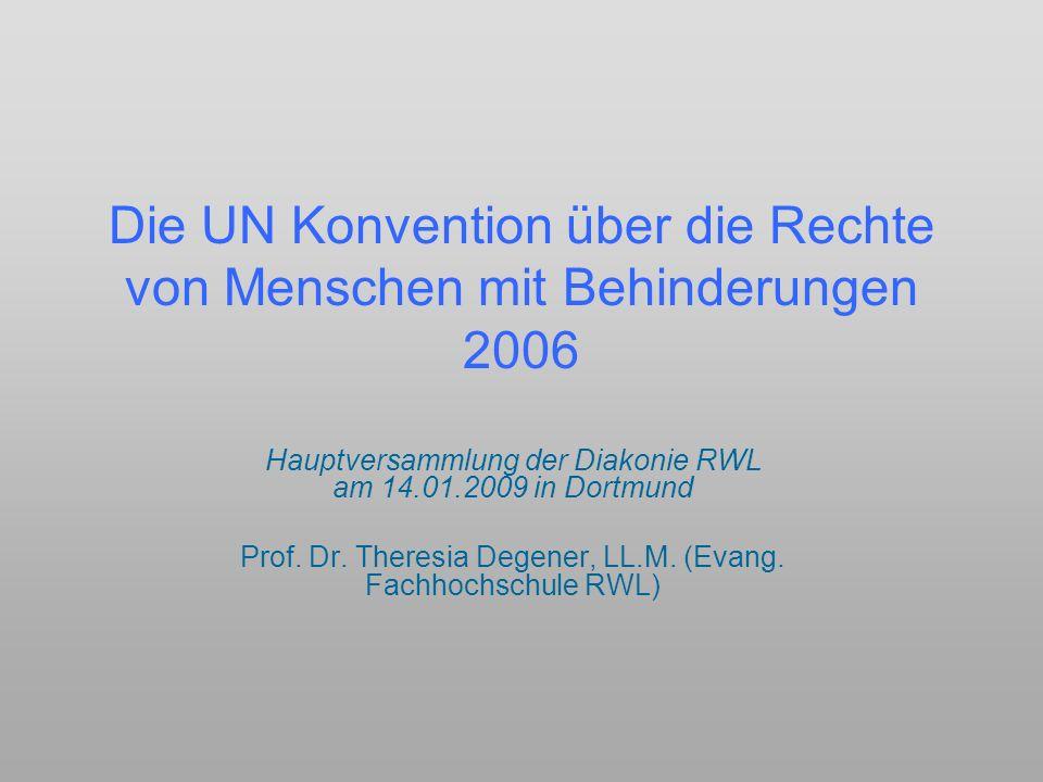 Die UN Konvention über die Rechte von Menschen mit Behinderungen 2006 Hauptversammlung der Diakonie RWL am 14.01.2009 in Dortmund Prof. Dr. Theresia D