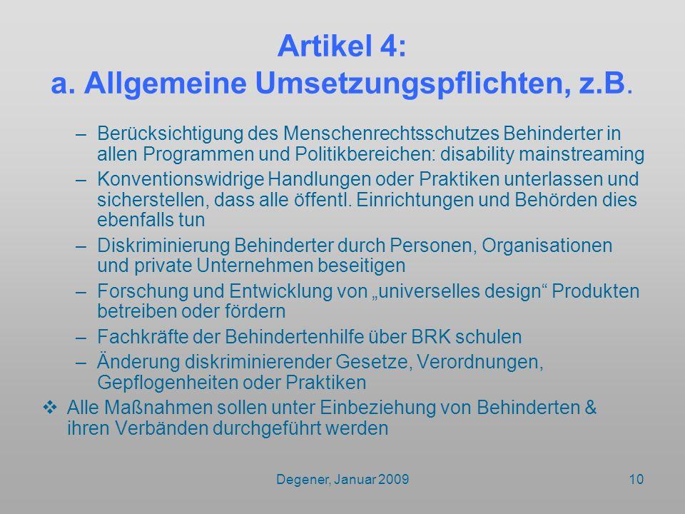 Degener, Januar 200910 Artikel 4: a. Allgemeine Umsetzungspflichten, z.B. –Berücksichtigung des Menschenrechtsschutzes Behinderter in allen Programmen