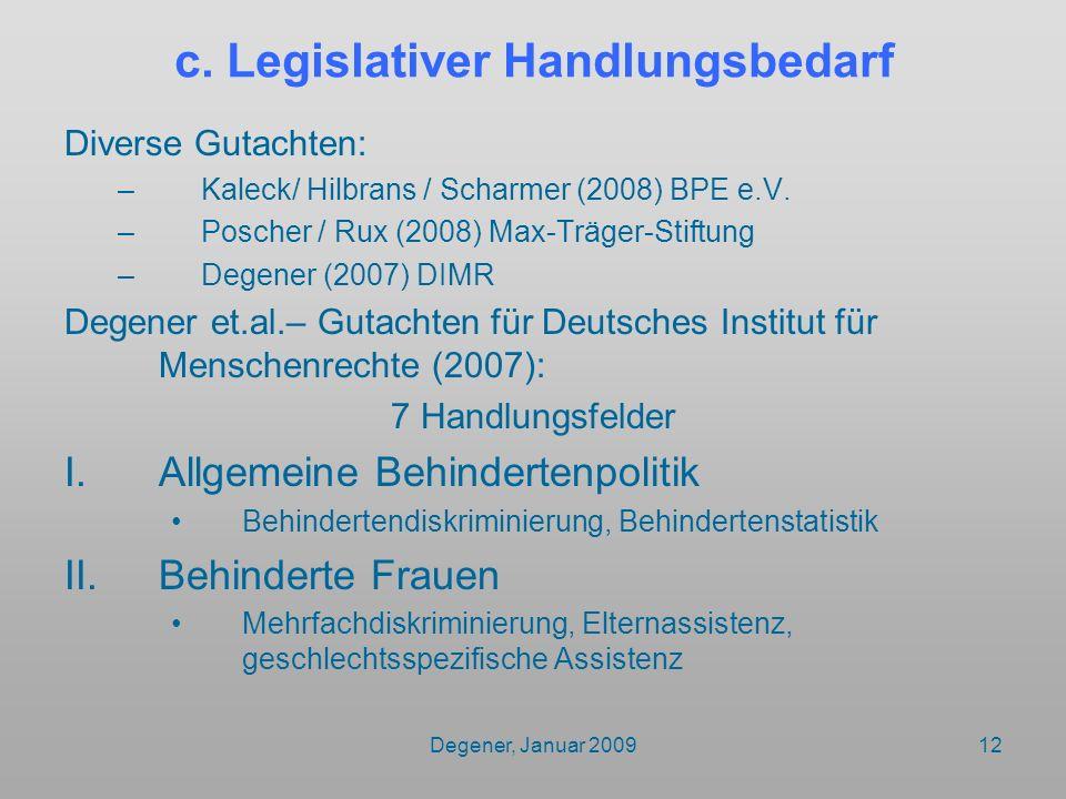 Degener, Januar 200912 c. Legislativer Handlungsbedarf Diverse Gutachten: –Kaleck/ Hilbrans / Scharmer (2008) BPE e.V. –Poscher / Rux (2008) Max-Träge