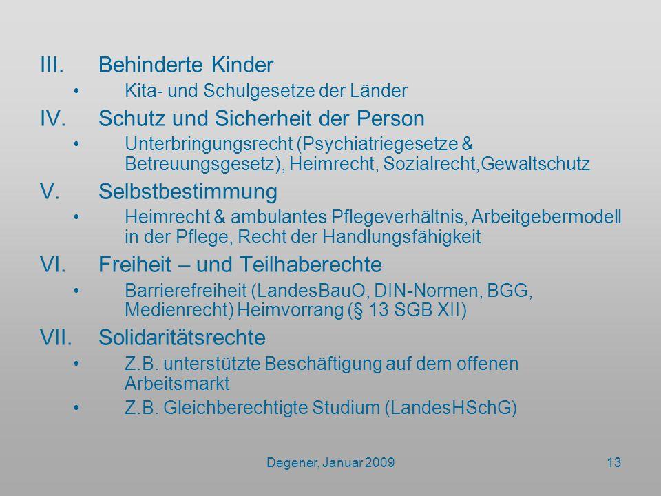 Degener, Januar 200913 III.Behinderte Kinder Kita- und Schulgesetze der Länder IV.Schutz und Sicherheit der Person Unterbringungsrecht (Psychiatrieges