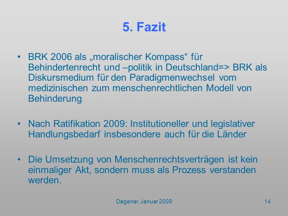 Degener, Januar 200914 5. Fazit BRK 2006 als moralischer Kompass für Behindertenrecht und –politik in Deutschland=> BRK als Diskursmedium für den Para