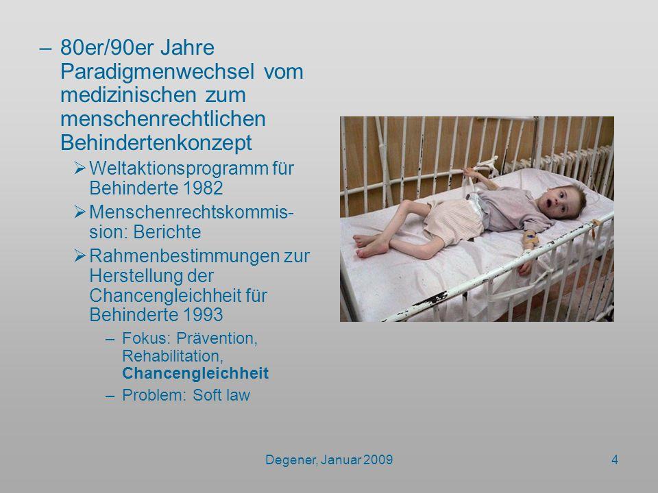 Degener, Januar 20094 –80er/90er Jahre Paradigmenwechsel vom medizinischen zum menschenrechtlichen Behindertenkonzept Weltaktionsprogramm für Behinder
