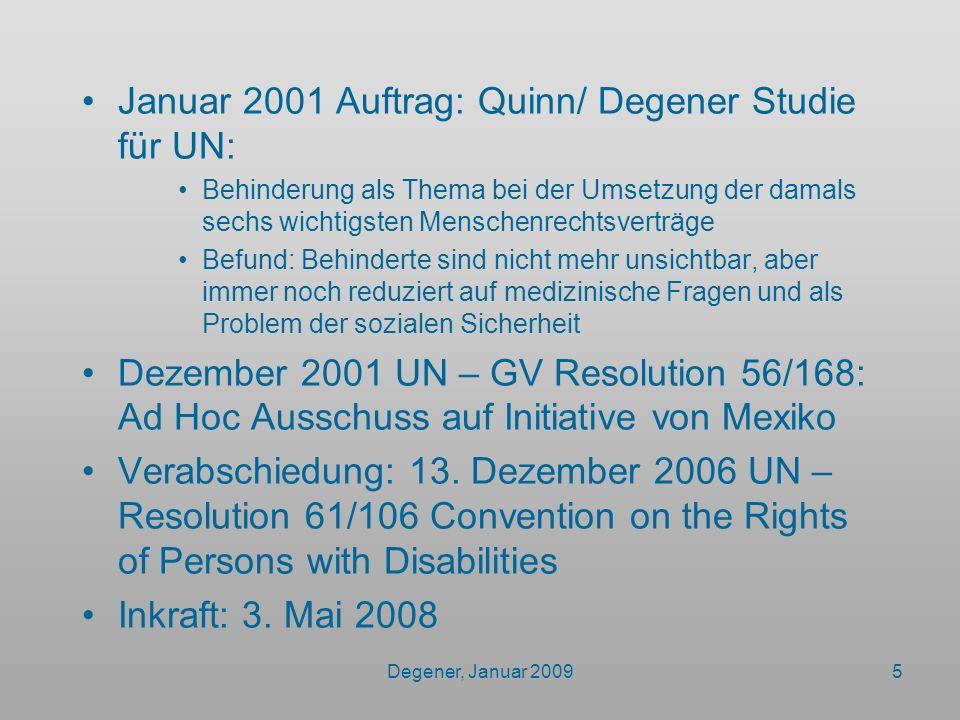 Degener, Januar 20095 Januar 2001 Auftrag: Quinn/ Degener Studie für UN: Behinderung als Thema bei der Umsetzung der damals sechs wichtigsten Menschen