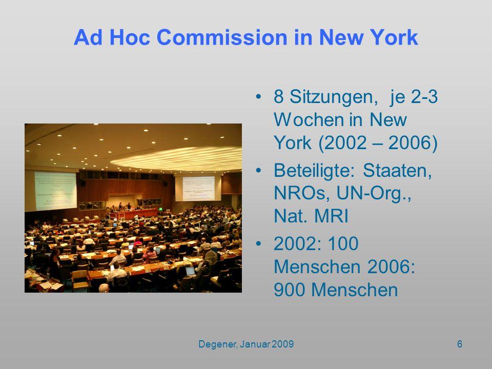 Degener, Januar 20096 Ad Hoc Commission in New York 8 Sitzungen, je 2-3 Wochen in New York (2002 – 2006) Beteiligte: Staaten, NROs, UN-Org., Nat. MRI