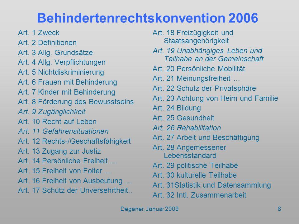 Degener, Januar 20098 Behindertenrechtskonvention 2006 Art. 1 Zweck Art. 2 Definitionen Art. 3 Allg. Grundsätze Art. 4 Allg. Verpflichtungen Art. 5 Ni