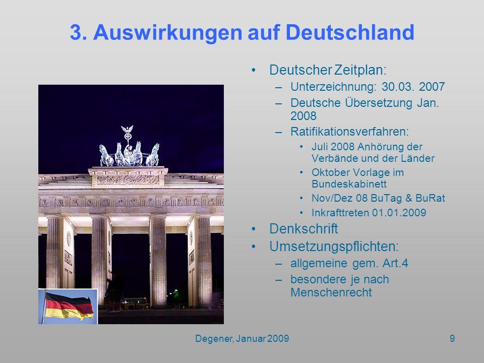 Degener, Januar 20099 3. Auswirkungen auf Deutschland Deutscher Zeitplan: –Unterzeichnung: 30.03. 2007 –Deutsche Übersetzung Jan. 2008 –Ratifikationsv