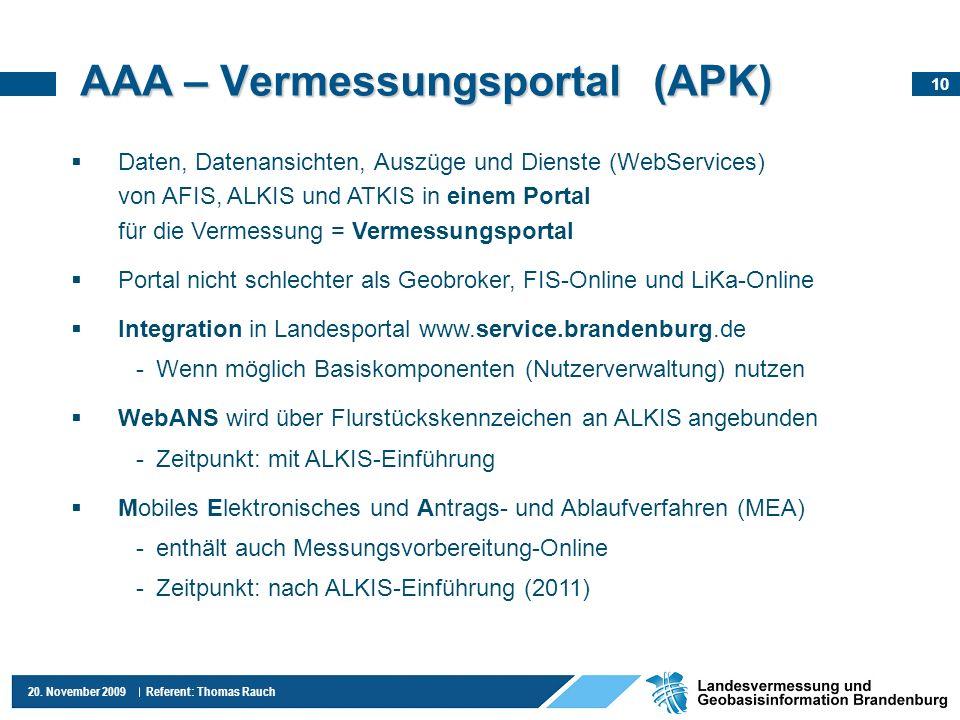 10 20. November 2009 Referent: Thomas Rauch AAA – Vermessungsportal (APK) Daten, Datenansichten, Auszüge und Dienste (WebServices) von AFIS, ALKIS und