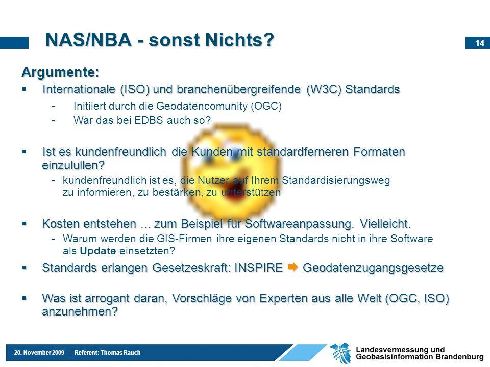 14 20. November 2009 Referent: Thomas Rauch Argumente: Internationale (ISO) und branchenübergreifende (W3C) Standards - Initiiert durch die Geodatenco