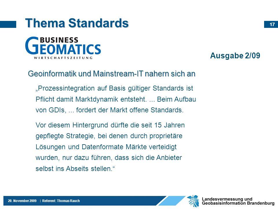17 20. November 2009 Referent: Thomas Rauch Thema Standards Ausgabe 2/09 Prozessintegration auf Basis gültiger Standards ist Pflicht damit Marktdynami
