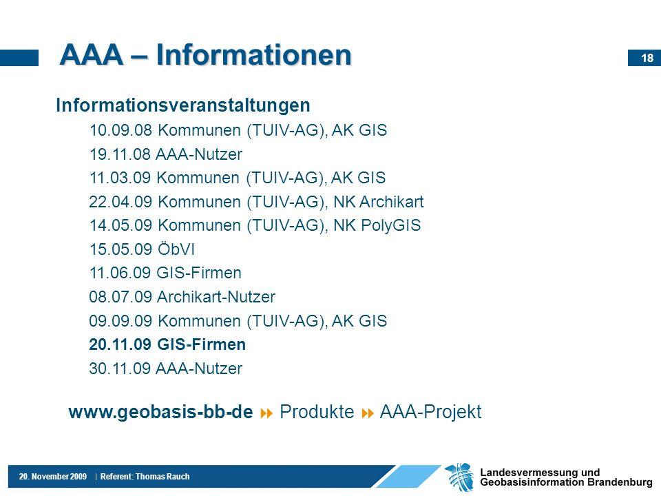 18 20. November 2009 Referent: Thomas Rauch AAA – Informationen Informationsveranstaltungen 10.09.08 Kommunen (TUIV-AG), AK GIS 19.11.08 AAA-Nutzer 11
