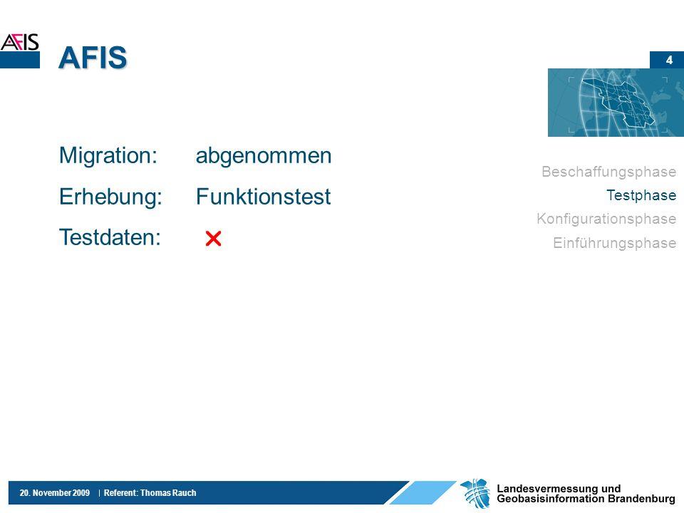4 20. November 2009 Referent: Thomas Rauch AFIS Beschaffungsphase Testphase Konfigurationsphase Einführungsphase Migration:abgenommen Erhebung:Funktio