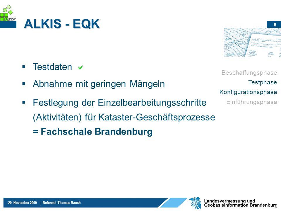 6 20. November 2009 Referent: Thomas Rauch ALKIS - EQK Testdaten Abnahme mit geringen Mängeln Festlegung der Einzelbearbeitungsschritte (Aktivitäten)