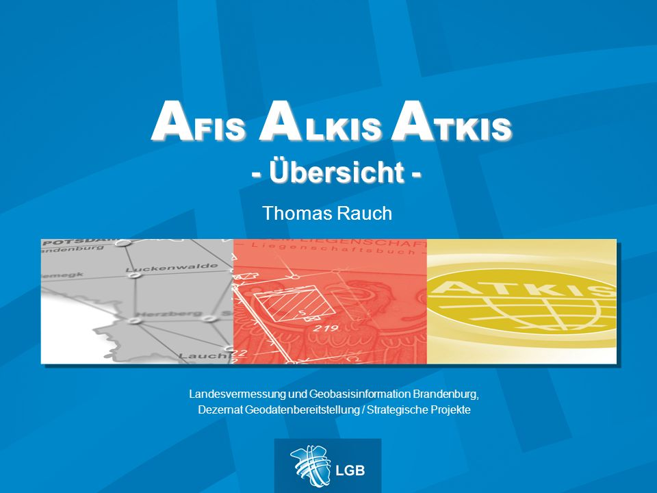 A FIS A LKIS A TKIS - Übersicht - Thomas Rauch Landesvermessung und Geobasisinformation Brandenburg, Dezernat Geodatenbereitstellung / Strategische Pr