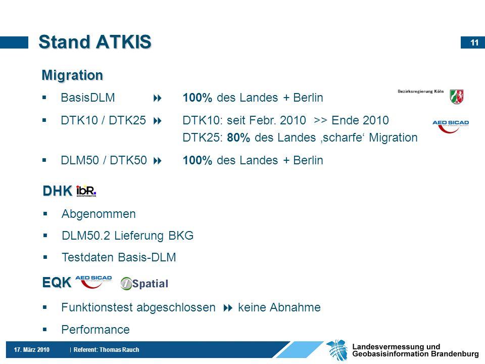 11 17. März 2010 Referent: Thomas Rauch Stand ATKIS Migration BasisDLM 100% des Landes + Berlin DTK10 / DTK25 DTK10: seit Febr. 2010 >> Ende 2010 DTK2