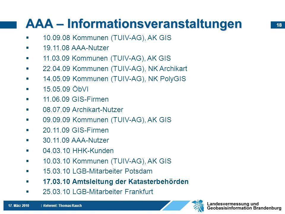 18 17. März 2010 Referent: Thomas Rauch AAA – Informationsveranstaltungen 10.09.08 Kommunen (TUIV-AG), AK GIS 19.11.08 AAA-Nutzer 11.03.09 Kommunen (T