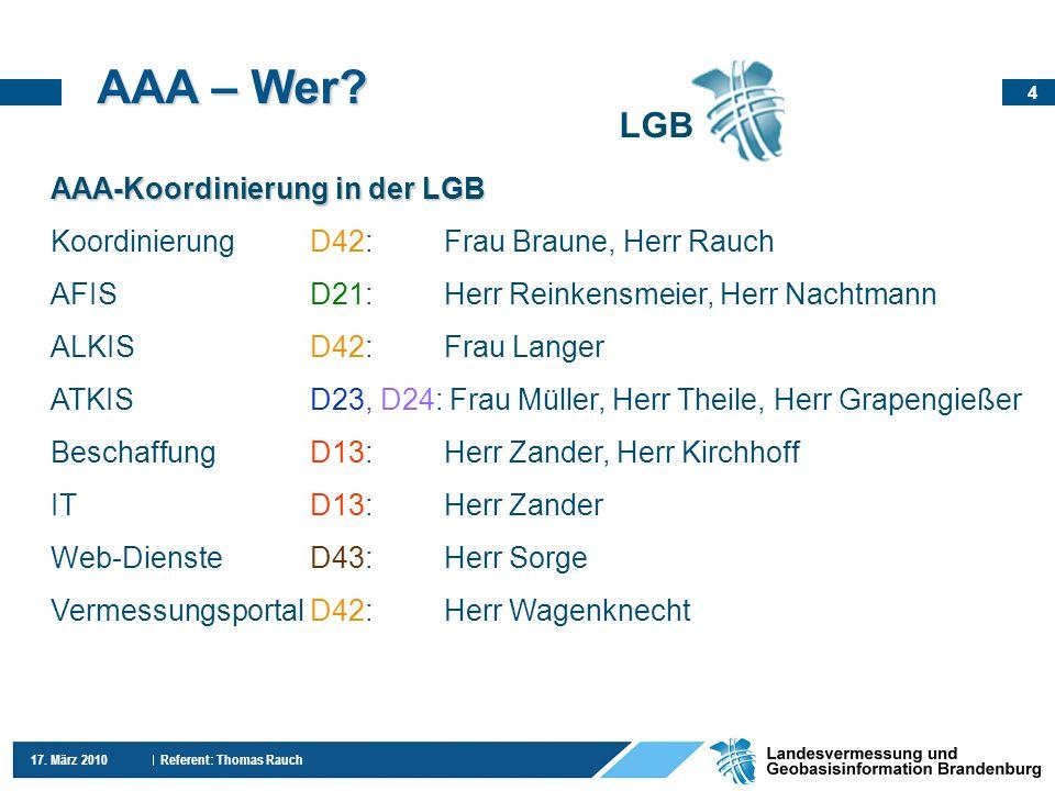4 17. März 2010 Referent: Thomas Rauch AAA – Wer? LGB AAA-Koordinierung in der LGB KoordinierungD42:Frau Braune, Herr Rauch AFISD21:Herr Reinkensmeier