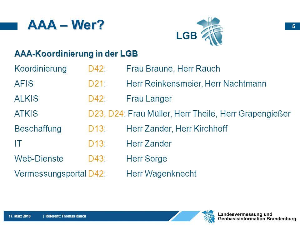 5 17. März 2010 Referent: Thomas Rauch AAA – Wer? LGB AAA-Koordinierung in der LGB KoordinierungD42:Frau Braune, Herr Rauch AFISD21:Herr Reinkensmeier