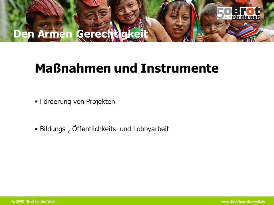 Den Armen Gerechtigkeit © 2008 Brot für die Welt www.brot-fuer-die-welt.de Förderung von Projekten Bildungs-, Öffentlichkeits- und Lobbyarbeit Maßnahmen und Instrumente