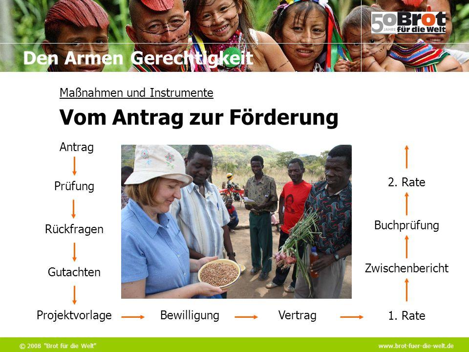 Den Armen Gerechtigkeit © 2008 Brot für die Welt www.brot-fuer-die-welt.de Maßnahmen und Instrumente Prüfung Antrag Rückfragen Gutachten ProjektvorlageBewilligungVertrag 1.