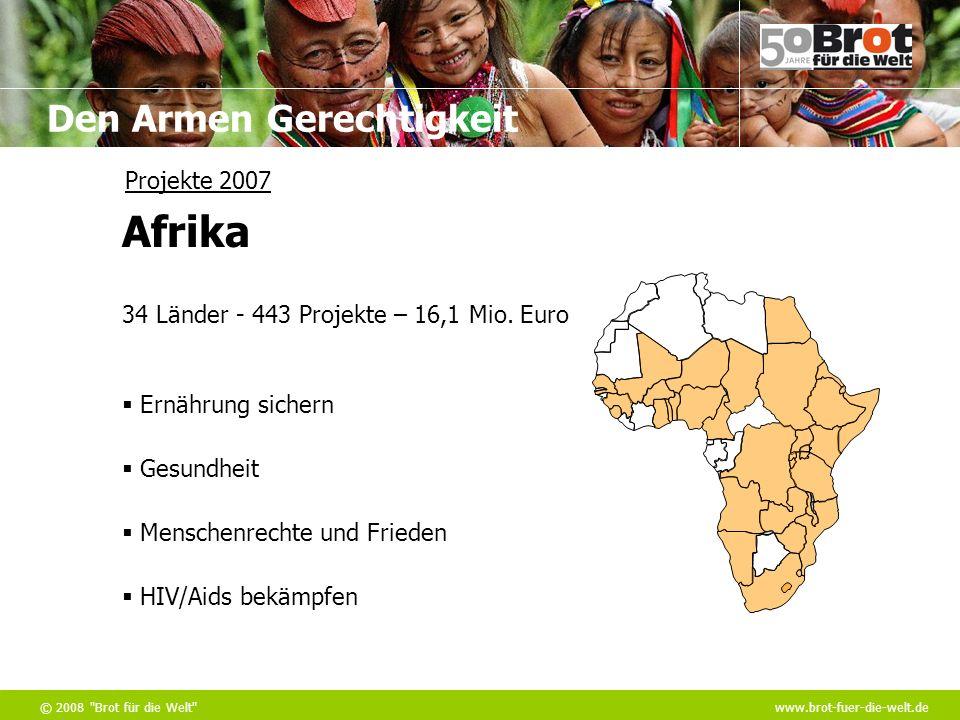 Den Armen Gerechtigkeit © 2008 Brot für die Welt www.brot-fuer-die-welt.de 34 Länder - 443 Projekte – 16,1 Mio.