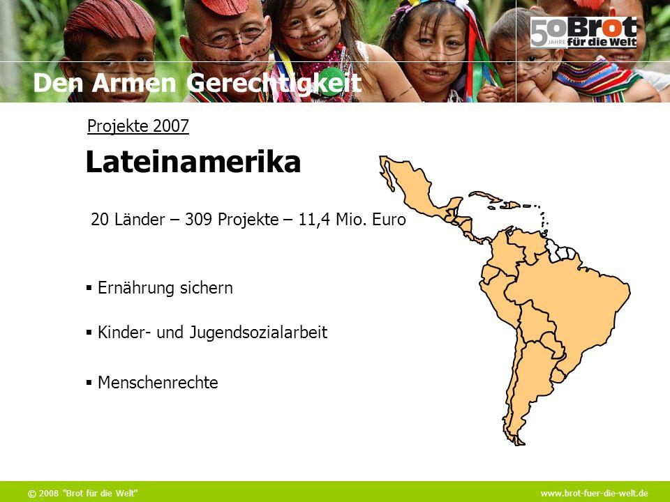 Den Armen Gerechtigkeit © 2008 Brot für die Welt www.brot-fuer-die-welt.de Ernährung sichern Kinder- und Jugendsozialarbeit Menschenrechte 20 Länder – 309 Projekte – 11,4 Mio.