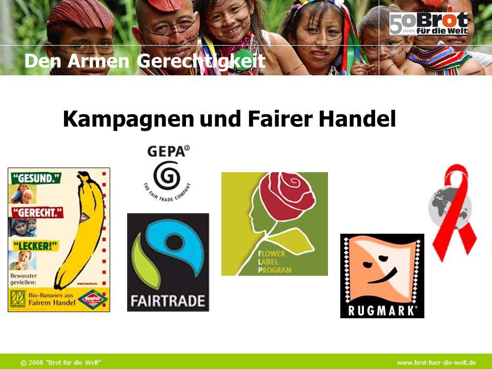Den Armen Gerechtigkeit © 2008 Brot für die Welt www.brot-fuer-die-welt.de Kampagnen und Fairer Handel