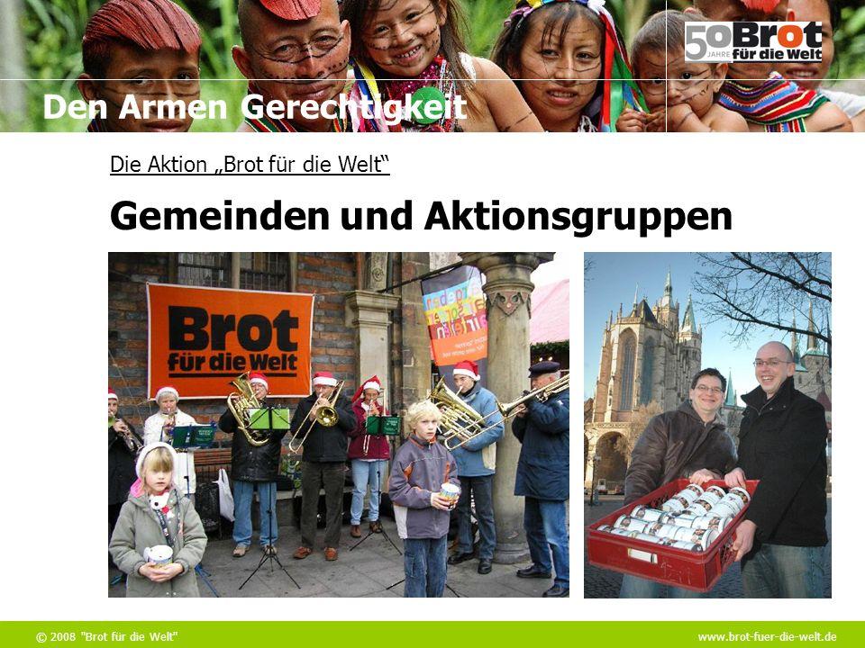 Den Armen Gerechtigkeit © 2008 Brot für die Welt www.brot-fuer-die-welt.de Die Aktion Brot für die Welt Gemeinden und Aktionsgruppen