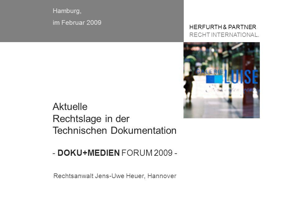 Hamburg, im Februar 2009 HERFURTH & PARTNER RECHT INTERNATIONAL. Rechtsanwalt Jens-Uwe Heuer, Hannover Aktuelle Rechtslage in der Technischen Dokument
