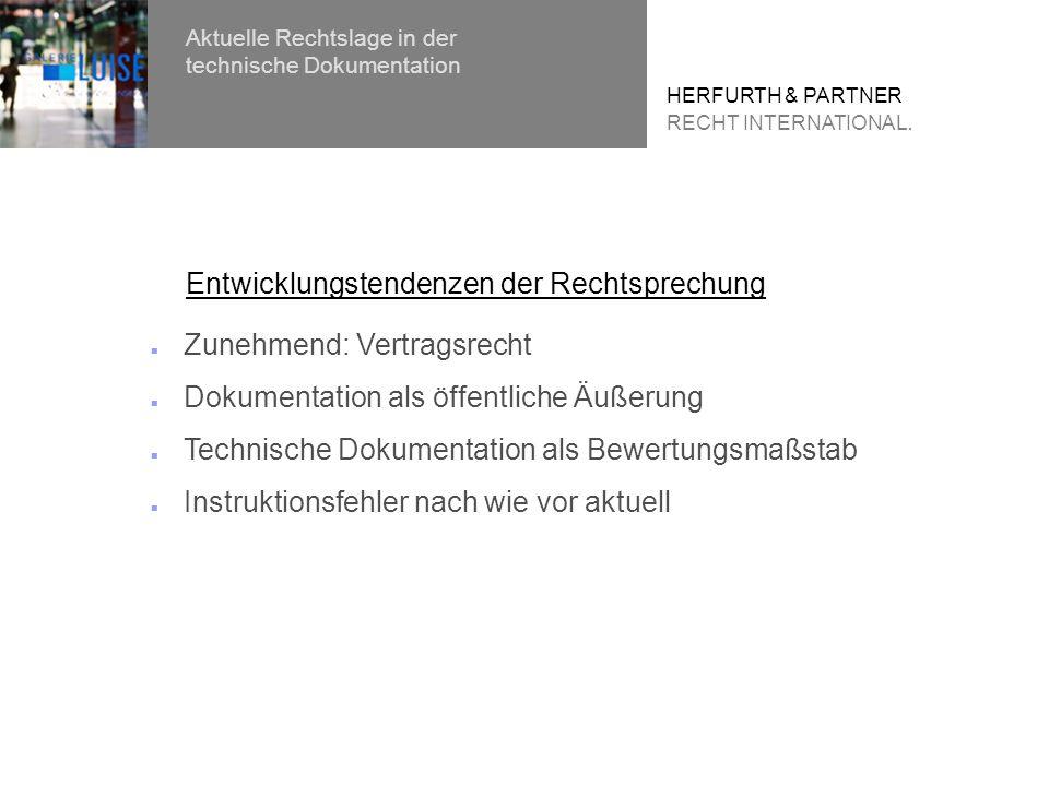 Zunehmend: Vertragsrecht Dokumentation als öffentliche Äußerung Technische Dokumentation als Bewertungsmaßstab Instruktionsfehler nach wie vor aktuell Entwicklungstendenzen der Rechtsprechung HERFURTH & PARTNER RECHT INTERNATIONAL.