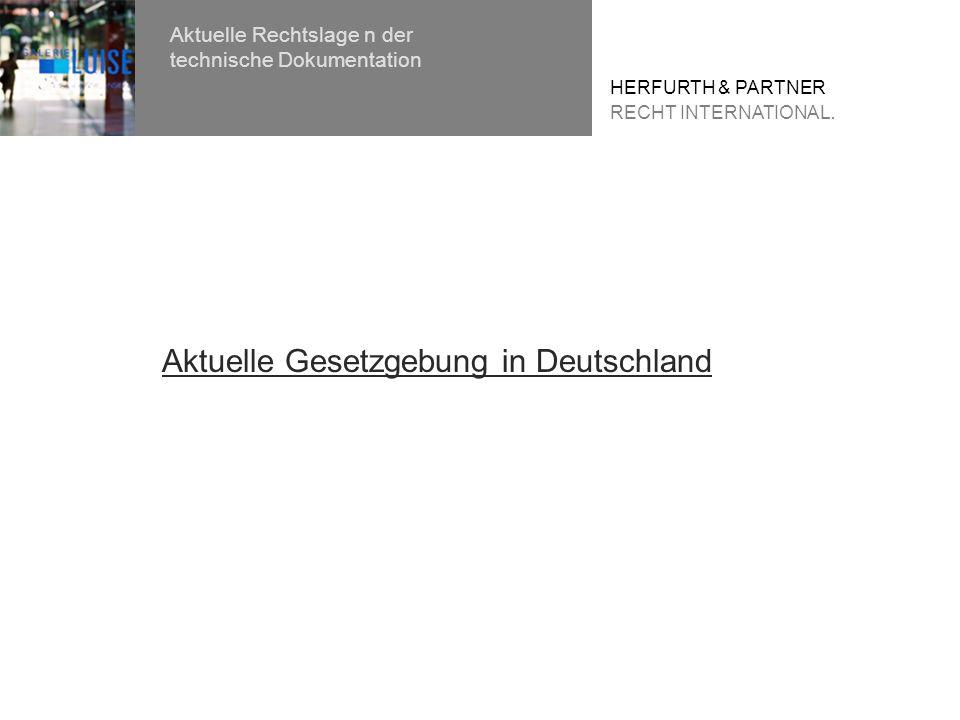 HERFURTH & PARTNER RECHT INTERNATIONAL. Aktuelle Rechtslage n der technische Dokumentation Aktuelle Gesetzgebung in Deutschland