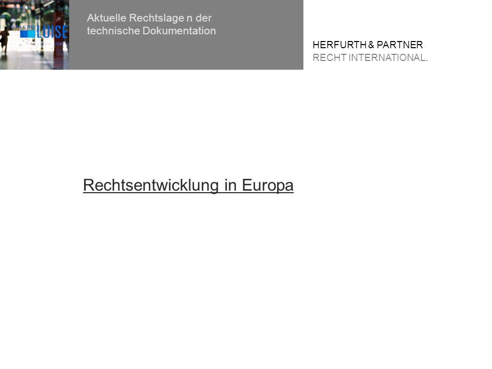 HERFURTH & PARTNER RECHT INTERNATIONAL. Aktuelle Rechtslage n der technische Dokumentation Rechtsentwicklung in Europa